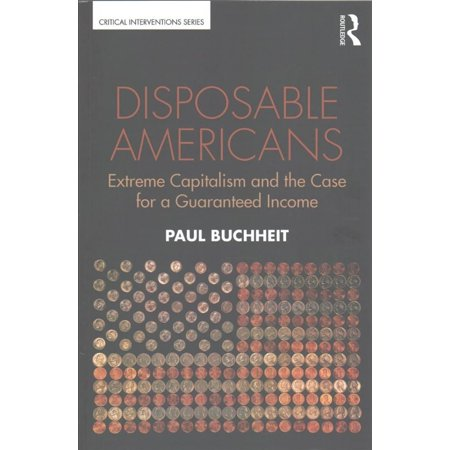 Disposable Americans  Extreme Capitalism And The Case For A Guaranteed Income