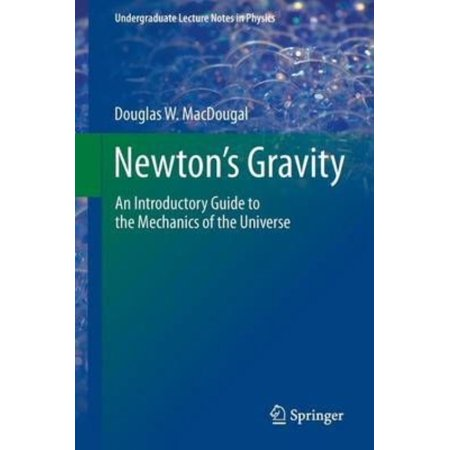 Newtons Gravity  An Introductory Guide To The Mechanics Of The Universe