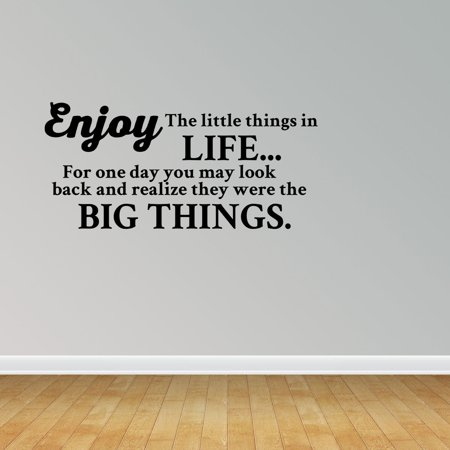 Wall Decal Quote Enjoy The Little Things In Life For One Day You May Look Back And Realize They Were The Big Things Vinyl Sticker Home Decor PC546 ()