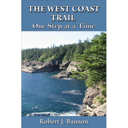 THE WEST COAST TRAIL: One Step at a Time - eBook