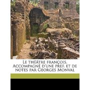 Le Th Tre Fran OIS. Accompagn D'Une Pref. Et de Notes Par Georges Monval