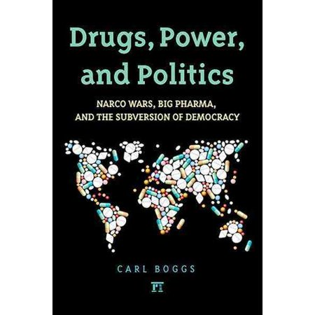 Drugs  Power  And Politics  Narco Wars  Big Pharma  And The Subversion Of Democracy
