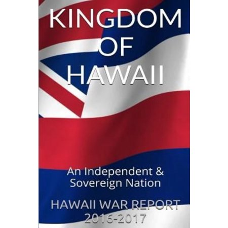 Kingdom of Hawaii: An Independent & Sovereign Nation