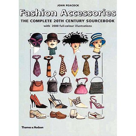 Fashion Accessories : The Complete 20th Century Sourcebook A companion volume to John Peacock's 20th Century Fashion and Men's Fashion, Fashion Accessories is the most comprehensive record ever published of fashion accessories throughout the twentieth century.