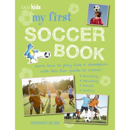 My First Soccer Book : Learn how to play like a champion with this fun guide to soccer: tackling, shooting, tricks,