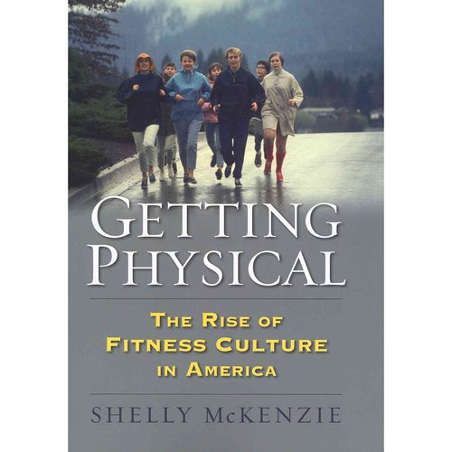 Getting Physical: The Rise of Fitness Culture in America