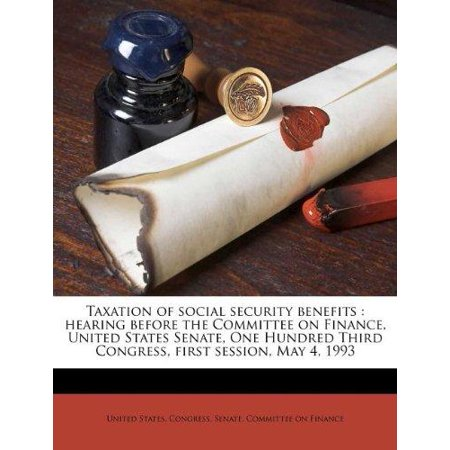 Taxation Of Social Security Benefits   Hearing Before The Committee On Finance  United States Senate  One Hundred Third Congress  First Session  May 4  1993