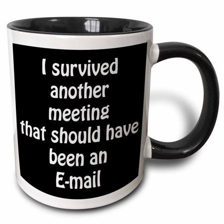 3Drose I Survived Another Meeting That Should Have Been An Email  Two Tone Black Mug  11Oz