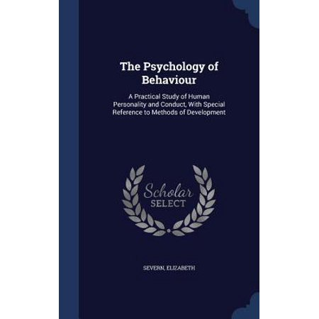 The Psychology of Behaviour: A Practical Study of Human Personality and Conduct, with Special Reference to Methods of Development
