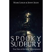Spooky Sudbury : True Tales of the Eerie & Unexplained