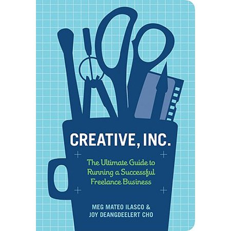 Creative, Inc. : The Ultimate Guide to Running a Successful Freelance Business (Ultimate Business)