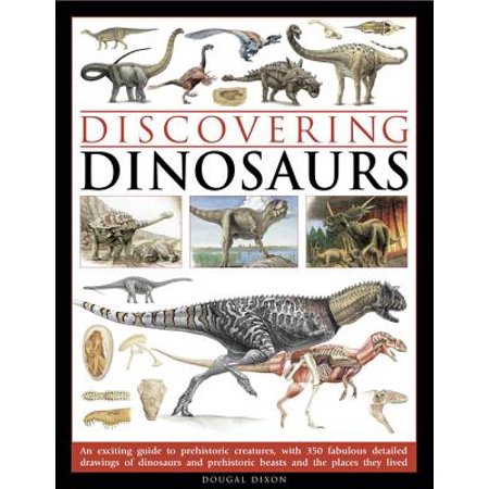 Discovering Dinosaurs : An Exciting Guide to Prehistoric Creatures, with 350 Fabulous Detailed Drawings of Dinosaurs and Prehistoric Beasts, and the Places They Lived (Dinosaur Place Coupons)