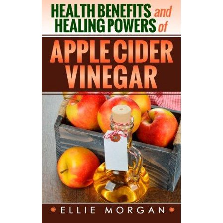 Health Benefits And Healing Powers Of Apple Cider Vinegar