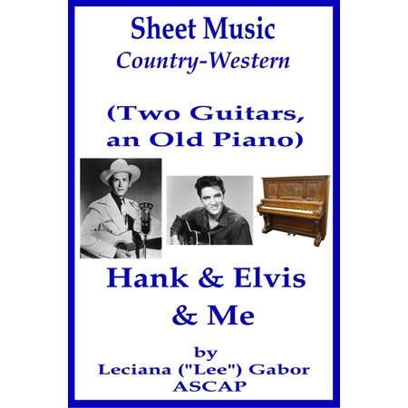 Sheet Music (Two Guitars, an Old Piano) Hank and Elvis and Me - eBook (Electric Guitar Sheet Music)