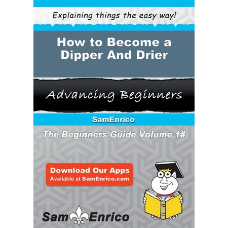 How to Become a Dipper And Drier - eBook ()
