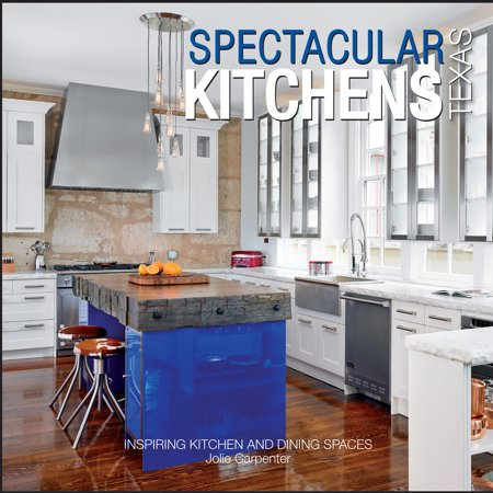 Spectacular Kitchens Texas : Inspiring Kitchens and Dining Spaces