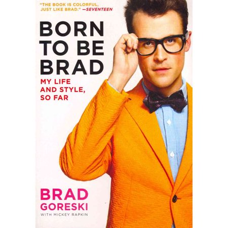 Born to Be Brad: My Life and Style, So Far by