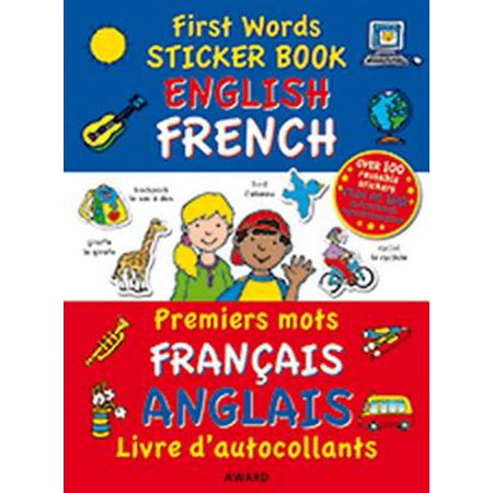 First Words Sticker Book - English / French + French / Engli : Over 100 Reusable Stickers and Over 200 Essential Words - PR