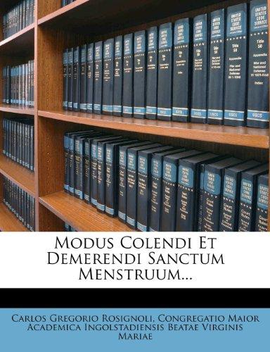 Modus Colendi Et Demerendi Sanctum Menstruum... by