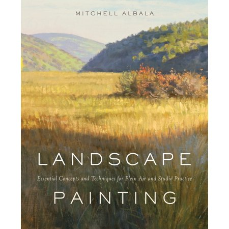 Landscape Painting : Essential Concepts and Techniques for Plein Air and Studio (Plein Air Painting)