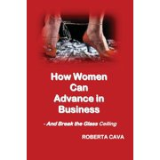 How Women Can Advance in Business: And Break the Glass Ceiling (Paperback)