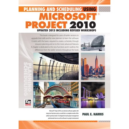 Planning and Scheduling Using Microsoft Project 2010 - Updated 2013 Including Revised Workshops - eBook (Microsoft Project Scheduling)
