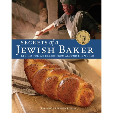 Secrets of a Jewish Baker : Recipes for 125 Breads from Around the -