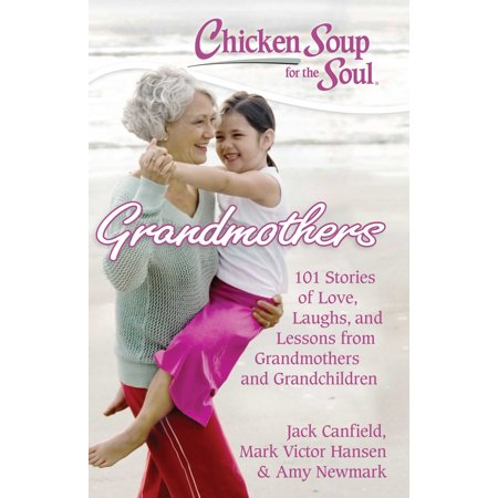 Chicken Soup for the Soul: Grandmothers : 101 Stories of Love, Laughs, and Lessons from Grandmothers and Grandchildren (Halloween Gift Ideas For Grandchildren)