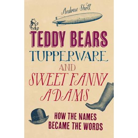 Teddy Bears, Tupperware and Sweet Fanny Adams : How the Names Became the Words