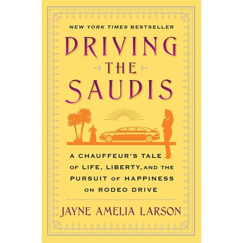 Driving the Saudis: A Chauffeur's Tale of Life, Liberty and the Pursuit of Happiness on Rodeo Drive