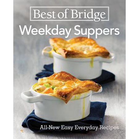 Best of Bridge Weekday Suppers : All-New Easy Everyday (Best Of Bridge Sunday Suppers)