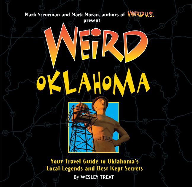 Weird Oklahoma : Your Travel Guide to Oklahoma's Local Legends and Best Kept Secrets