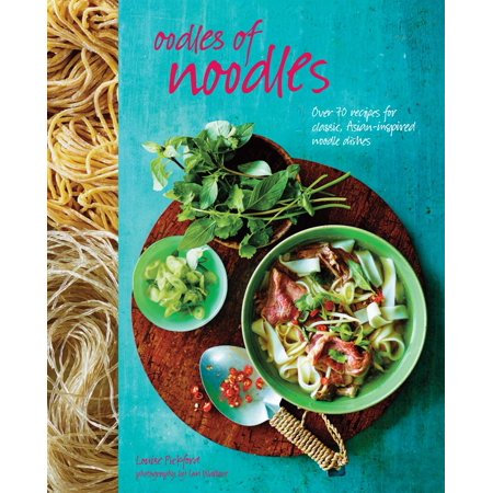 Oodles of Noodles : Over 70 recipes for classic and Asian-inspired noodle