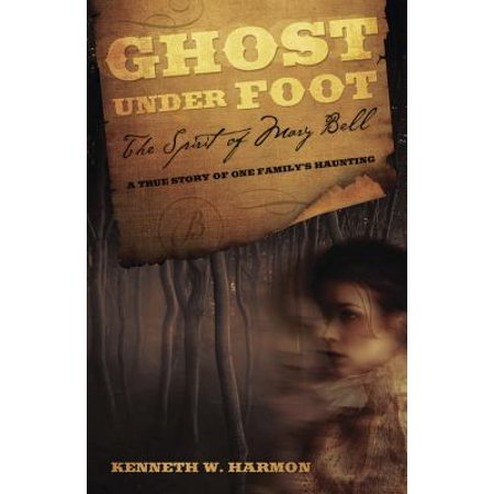Ghost Under Foot : The Spirit of Mary Bell: A True Story of One Family's (Cries Unheard The Story Of Mary Bell)