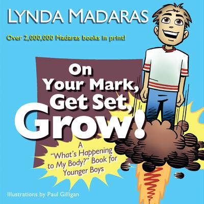 "On Your Mark, Get Set, Grow! : A ""What's Happening to My Body?"" Book for Younger Boys"