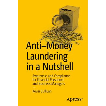 Anti-Money Laundering in a Nutshell : Awareness and Compliance for Financial Personnel and Business
