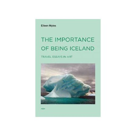 The Importance of Being Iceland: Travel Essays on Art
