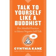 Talk to Yourself Like a Buddhist: Five Mindful Practices to Silence Negative Self-Talk (Paperback)