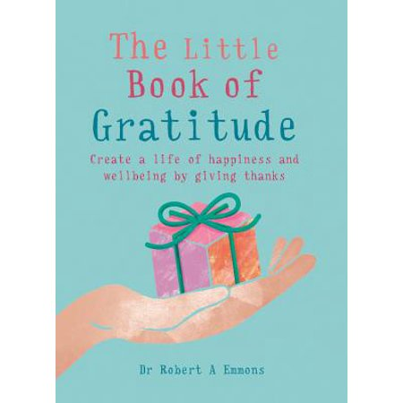 The Little Book of Gratitude : Create a life of happiness and wellbeing by giving
