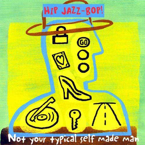 Hip Jazz Bop: Not Your Typical Self Made Man / Var