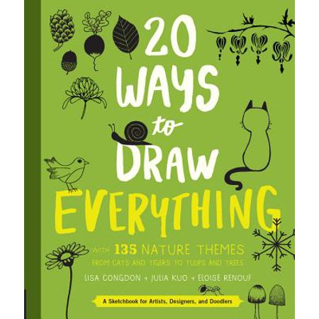 20 Ways to Draw Everything : With 135 Nature Themes from Cats and Tigers to Tulips and Trees - Themes Starting With C