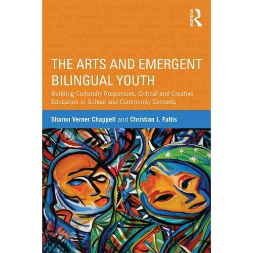 The Arts and Emergent Bilingual Youth: Building Culturally Responsive, Critical, and Creative Education in School and Community Contexts