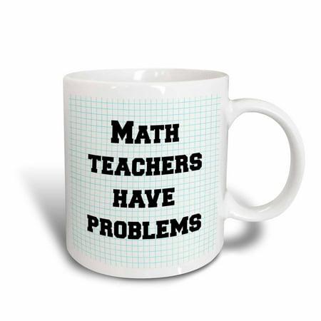 7b3bc1e9d9d 3dRose Math teachers have problems, Ceramic Mug, 11-ounce - Walmart.com