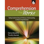 Comprehension That Works: Taking Students Beyond Ordinary Understanding to Deep Comprehension - eBook