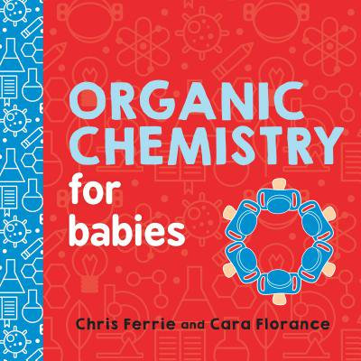 Organic Chemistry for Babies (Board Book) (Experiments In Organic Chemistry 3rd Edition Hill)