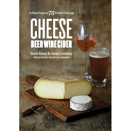 Cheese Beer Wine Cider: A Field Guide to 75 Perfect Pairings - eBook
