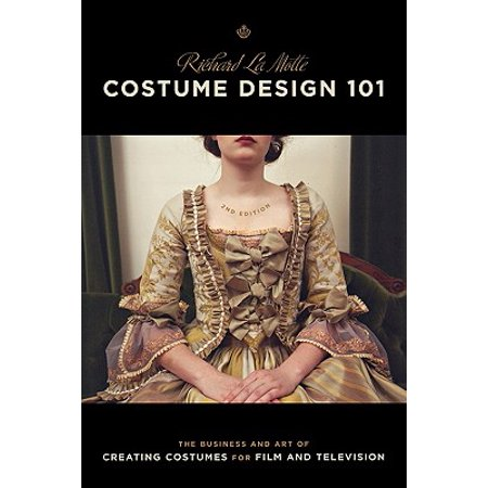 Costume Design 101 - 2nd Edition : The Business and Art of Creating Costumes for Film and Television