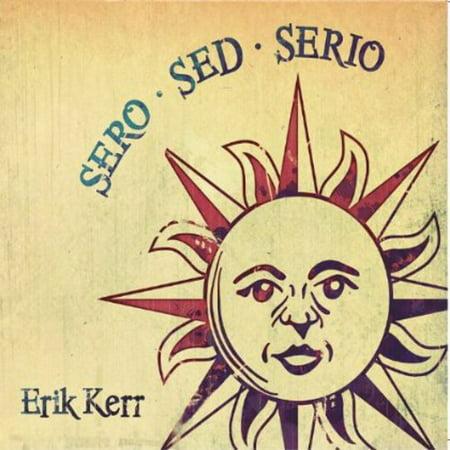 Erik Kerr   Sero Sed Serio  Cd