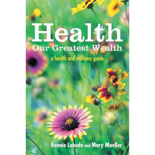 Health: Our Greatest Wealth: A Health and Wellness Guide
