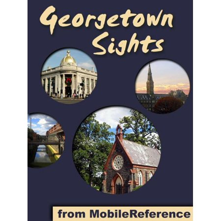 Georgetown Sights: a travel guide to the top attractions in Georgetown, Washington, D.C (Mobi Sights) - (Best Sights In Washington Dc)